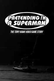 Poster for Pretending I'm a Superman: The Tony Hawk Video Game Story