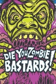 Die You Zombie Bastards! (2005)