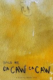 Hold Me (Ca Caw Ca Caw)