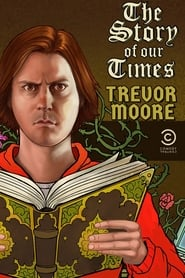 Trevor Moore: The Story of Our Times