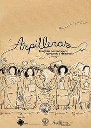 Arpilleras: Atingidas Por Barragens Bordando a Resistência movie