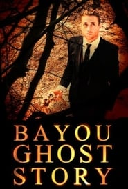 Bayou Ghost Story Full Movie Watch Online Free HD Download