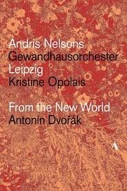 Dvořák: From The New World – Gewandhausorchester Leipzig, Andris Nelsons, Kristine Opolais 2018