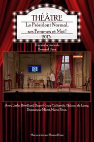 Le Président Normal, ses Femmes et Moi ! (théâtre)