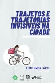 Trajetos e Trajetórias Invisíveis na Cidade (2021)