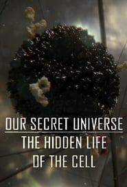 Our Secret Universe: The Hidden Life of the Cell (2012)