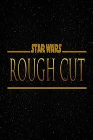 Star Wars: Rough Cut (Fan Film)