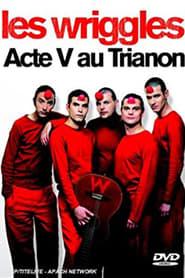 Les Wriggles - Acte V au Trianon
