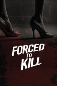Forced to Kill Full Movie Online Free