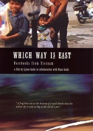Which Way Is East: Notebooks from Vietnam movie