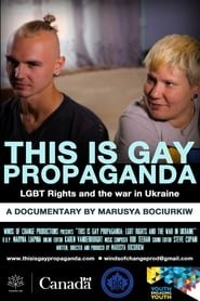 This Is Gay Propaganda: LGBT Rights & the War in Ukraine streaming vf