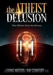 The Atheist Delusion 2016
