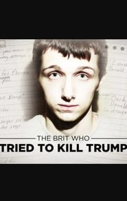 The Brit Who Tried To Kill Trump (2017)