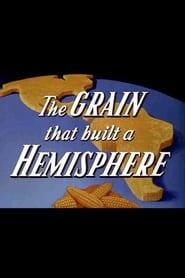 The Grain That Built a Hemisphere 1943
