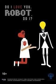 Do I Love You, Robot, Do I (2021)