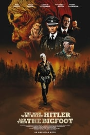 Watch The Man Who Killed Hitler and Then The Bigfoot (2018) HDRip Full Movie Online Free