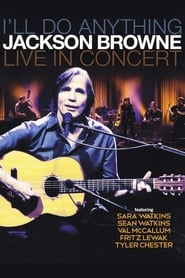Jackson Browne: I'll Do Anything - Live In Concert 2013