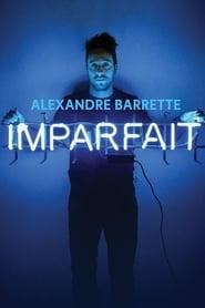 Alexandre Barrette: Imparfait (2018)