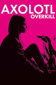 مشاهدة فيلم Axolotl Overkill مترجم