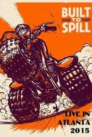 مشاهدة فيلم Built to Spill: Live in Atlanta 2015 مترجم أون لاين بجودة عالية