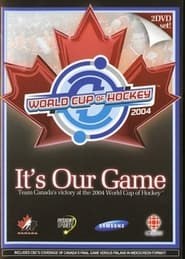 It's Our Game: Team Canada's Victory at the 2004 World Cup of Hockey 2004