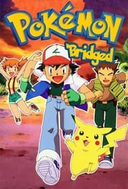 مشاهدة مسلسل Pokémon: The 'Bridged Series مترجم أون لاين بجودة عالية