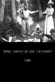 Poster Anna, qu'est-ce que t'attends? 1906