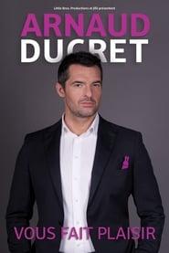 Arnaud Ducret - Vous fait plaisir movie