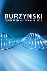 Burzynski: Cancer Is Serious Business, Part II 2013