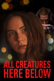 Regardez All creatures here below Online HD Française (2018)