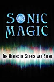 Sonic Magic – The Wonder and Science of Sound