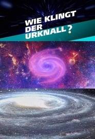 Wie klingt der Urknall – Botschaften vom Anfang des Universums (2019)
