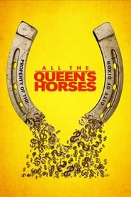 All the Queen's Horses : The Movie | Watch Movies Online