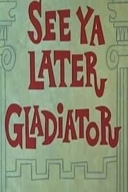 See Ya Later Gladiator