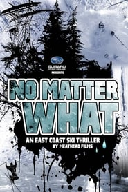 No Matter What: An East Coast Ski Thriller by Meathead Films