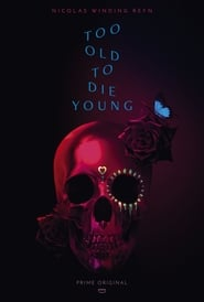 Too Old to Die Young streaming