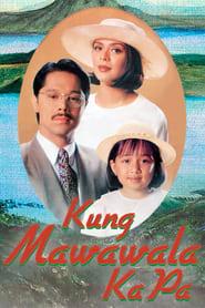 Watch Kung Mawawala Ka Pa (1993)