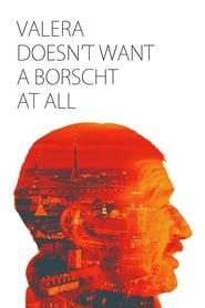 Valera Doesn't Want a Borscht At All