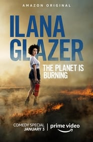 Ilana Glazer: The Planet Is Burning (2020)