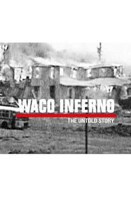 Waco Inferno: The Untold Story