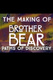 Paths of Discovery: The Making of Brother Bear