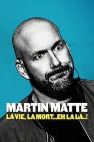 Regardez Martin Matte : La vie, la mort… eh la la..! Online HD Française (2019)