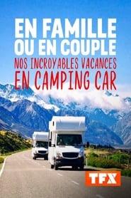 En famille ou en couple Nos incroyables vacances en camping car