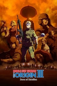 Mobile Suit Gundam: The Origin III - Dawn of Rebellion : The Movie | Watch Movies Online