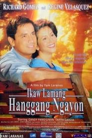 Watch Ikaw Lamang Hanggang Ngayon (2002)