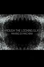 Through the Looking Glass: Making Ex Machina