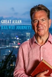 Great Asian Railway Journeys 2020