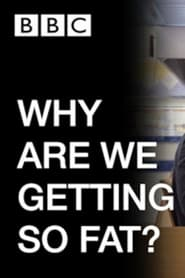 WHY ARE WE GETTING SO FAT?