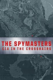The Spymasters: CIA in the Crosshairs (2015)