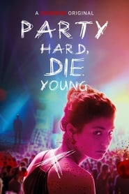Party Hard Die Young (2018) Watch Online Free